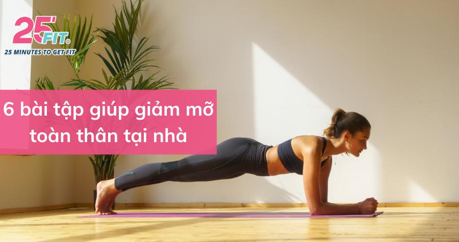 6 bài tập giúp giảm mỡ toàn thân, thực hiện siêu dễ tại nhà