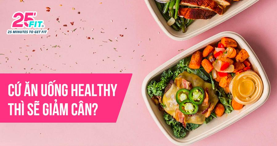 Cứ ăn uống healthy thì sẽ giảm cân thành công?