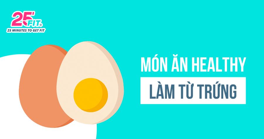 Các món ăn Healthy giàu dinh dưỡng làm từ trứng