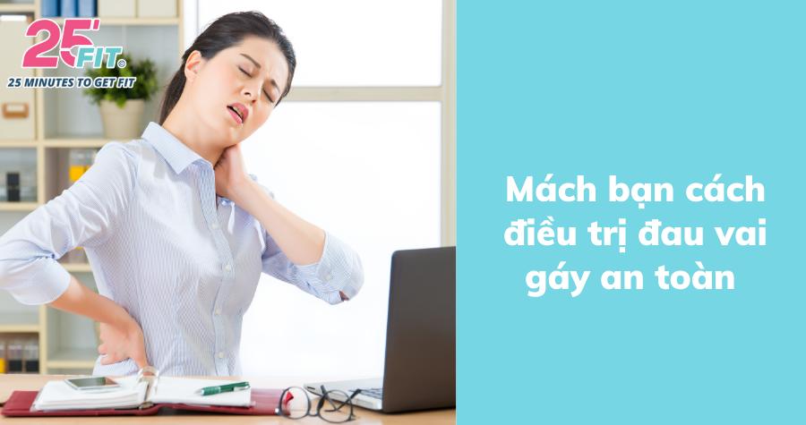 Mách bạn cách giảm đau vai gáy an toàn, hiệu quả