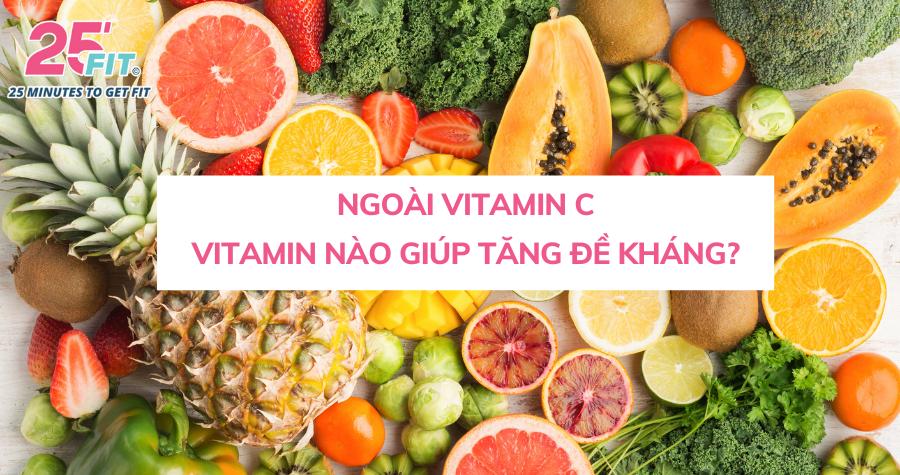 Vitamin nào tăng sức đề kháng ngoài vitamin C?