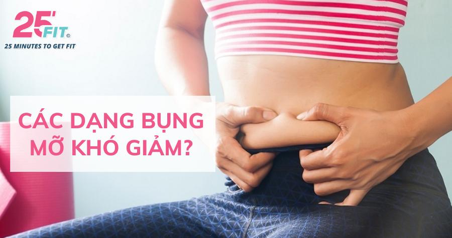 Các dạng bụng mỡ khó giảm? Lý do vì sao bạn giảm mỡ thất bại