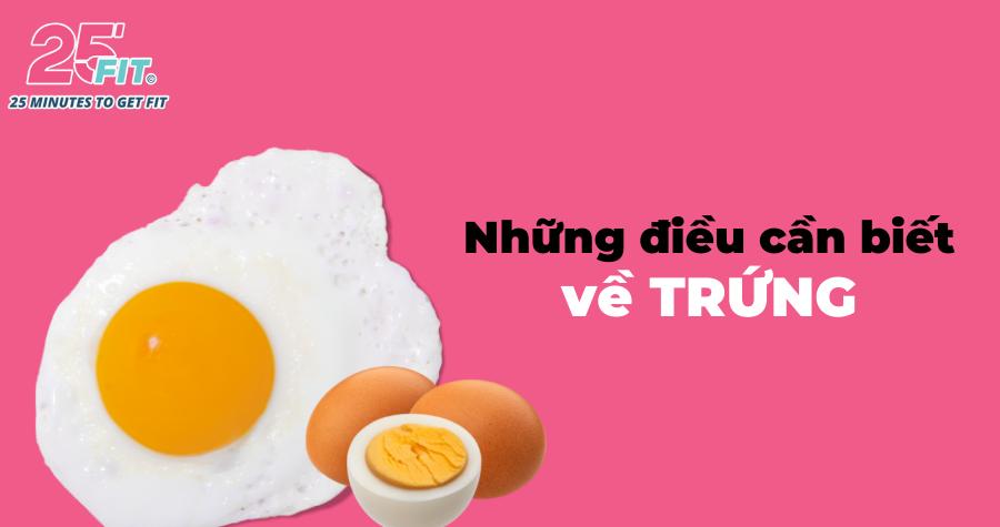 Trứng tốt cho sức khỏe thế nào? Tất cả những điều cần biết về trứng